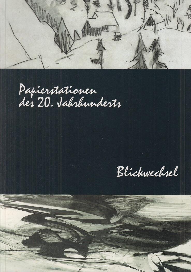 Papierstationen des 20. Jahrhunderts - Blickwechsel -.