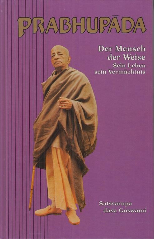 Gosvami, Satsvarupa Dasa Prabhupada. Der Mensch, der Weise, sein Leben, sein Vermächtnis.