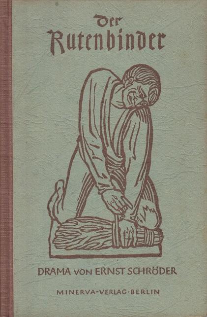 Schröder, Ernst Der Rutenbinder. Drama in drei Aufzügen.