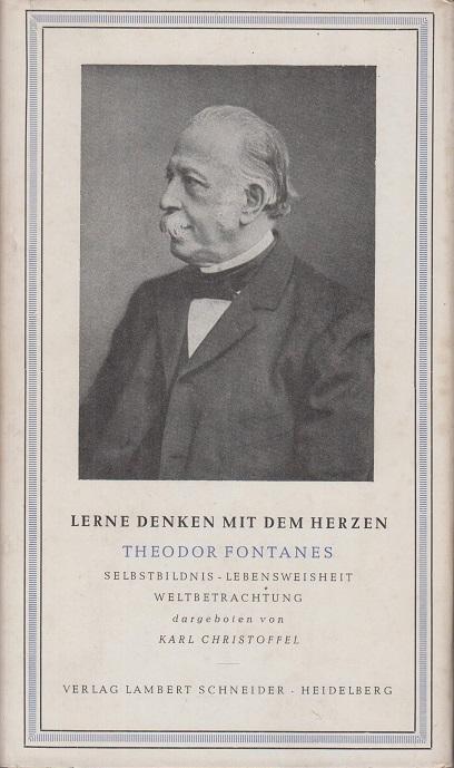 Christoffel, Karl Lerne denken mit dem Herzen. Theodor Fontanes Selbstbildnis - Lebensweisheit - Weltbetrachtung.