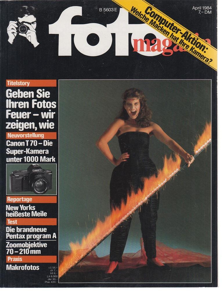 foto Magazin. April 1984. Geben Sie Ihren Fotos Feuer - wir zeigen wie.