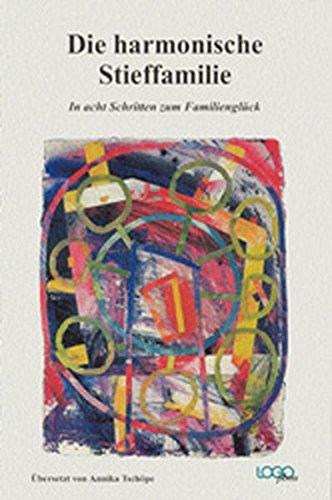 Die harmonische Stieffamilie : in acht Schritten zum Familienglück. 1. Aufl.