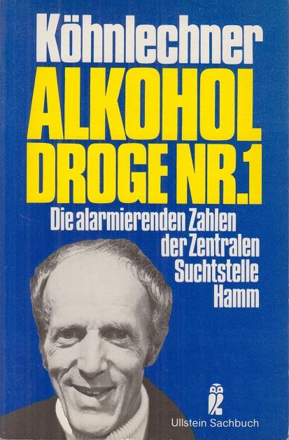 Köhnlechner, Manfred Alkohol : Droge Nr. 1 ; d. alarmierenden Zahlen d. Zentralen Suchtstelle Hamm. Ungekürzte Ausg.