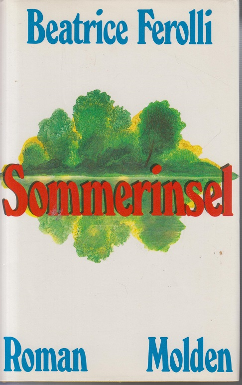Ferolli, Beatrice (Verfasser) Sommerinsel : Roman. 1. - 20. Tsd.