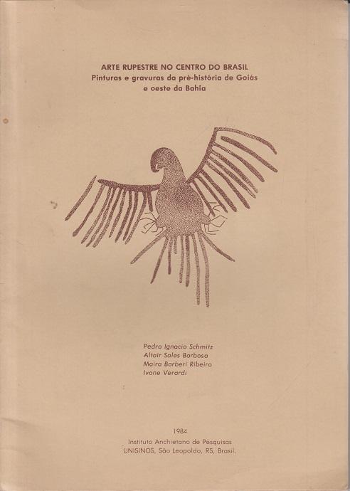ARTE RUPESTRE NO CENTRO DO BRASIL - Pinturas e gravuras da pré-história de Goiás e oeste da Bahia