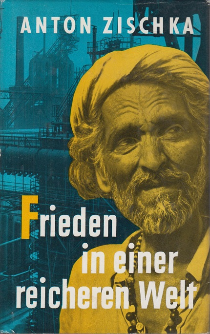 Zischka, Anton Frieden in einer Reicheren Welt. 16. - 25. Tausend