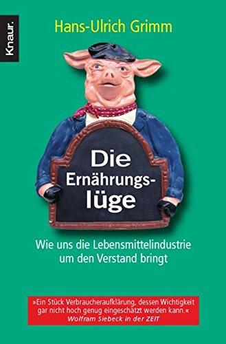 Die Ernährungslüge: Wie uns die Lebensmittelindustrie um den Verstand bringt Auflage: 6. Auflage
