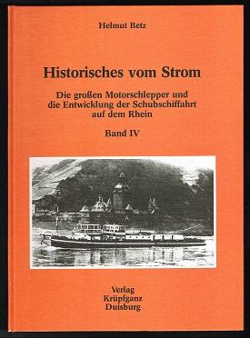 Die großen Motorschlepper und die Entwicklung der Schubschiffahrt auf dem Rhein (Historisches vom Strom, Band IV). - - Betz, Helmut