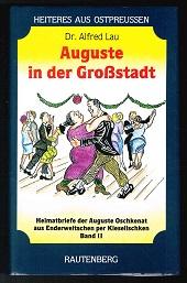 Auguste in der Grossstadt: Heimatbriefe des Dienstmädchens Auguste Oschkenat aus Enderweitschken per Kieselischken (2. Bandche). - - Lau, Alfred