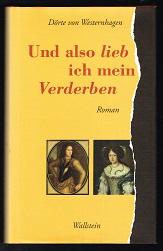 Und also lieb' ich mein Verderben (Die Geschichte der Sophie Dorothea und des Grafen Königsmarck). - - Westernhagen, Dörte von