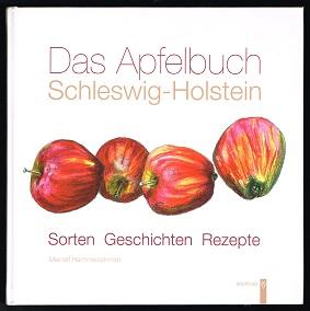 Das Apfelbuch Schleswig-Holstein: Sorten, Geschichten, Rezepte. - - Hammerschmidt, Meinolf