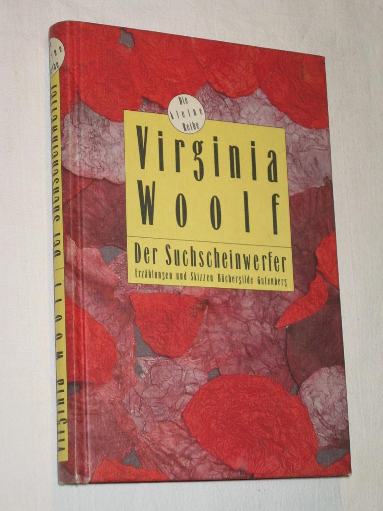 Der Suchscheinwerfer. Erzählungen und Skizzen  Erste Auflage dieser Ausgabe - Woolf, Virginia
