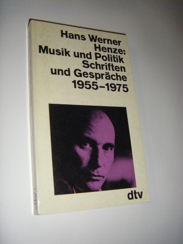 Musik und Politik. Schriften und Gespräche 1955 - 1975  Erste Auflage dieser Ausgabe - Henze, Hans Werner