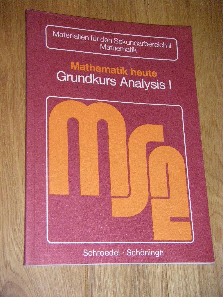 Mathematik heute. Grundkurs Analysis I - Athen, Hermann/Griesel, Heinz (Hg.)