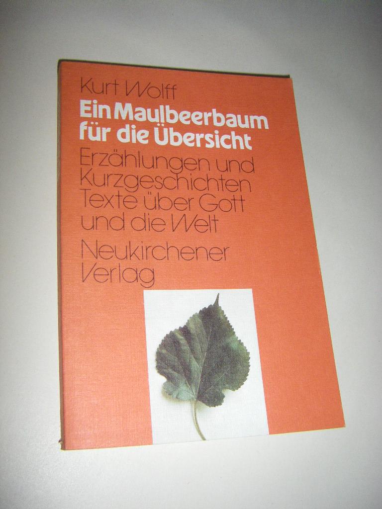 Ein Maulbeerbaum für die Übersicht. Erzählungen und Kurzgeschichten über Gott und die Welt  Erste Auflage - Wolff, Kurt