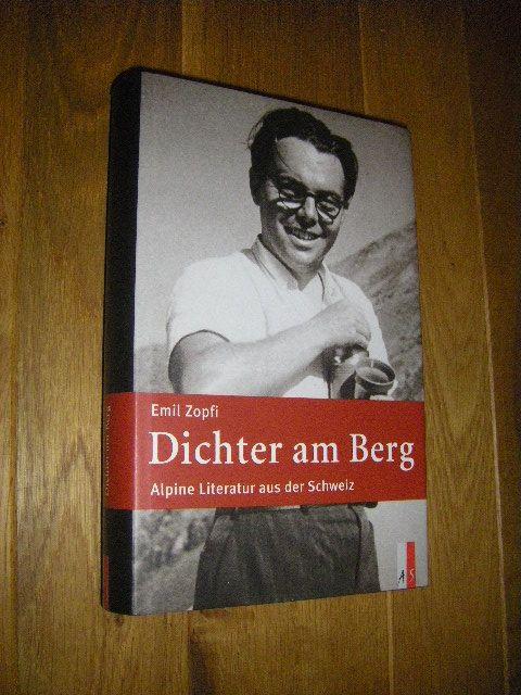 Dichter am Berg. Alpine Literatur aus der Schweiz  Erste Auflage - Zopfi, Emil