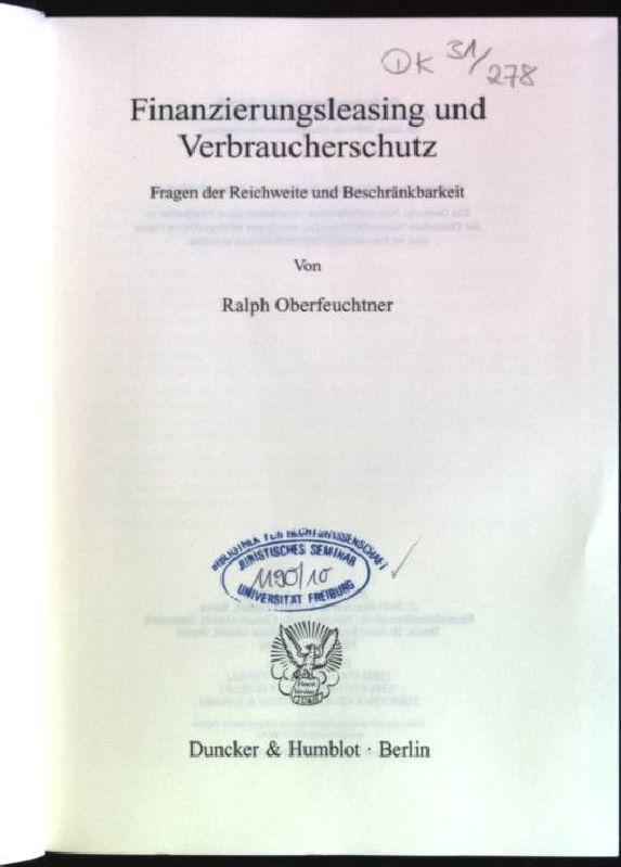 Finanzierungsleasing und Verbraucherschutz: Fragen der Reichweite und Beschränkbarkeit. (Abhandlungen zum Deutschen und Europäischen Gesellschafts- und Kapitalmarktrecht) - Oberfeuchtner, Ralph