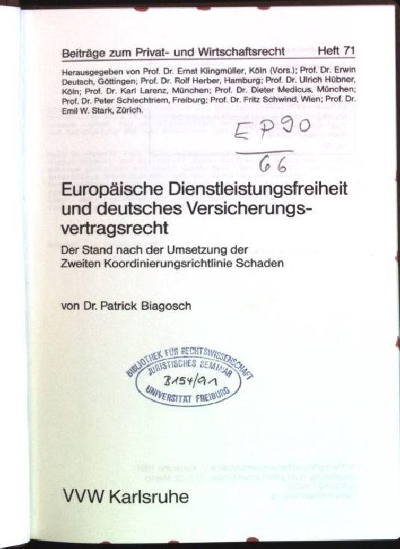 Europäische Dienstleistungsfreiheit und deutsches Versicherungsvertragsrecht: der Stand nach der Umsetzung der Zweiten Koordinierungsrichtlinie Schaden. Beiträge zum Privat- und Wirtschaftsrecht; H. 71