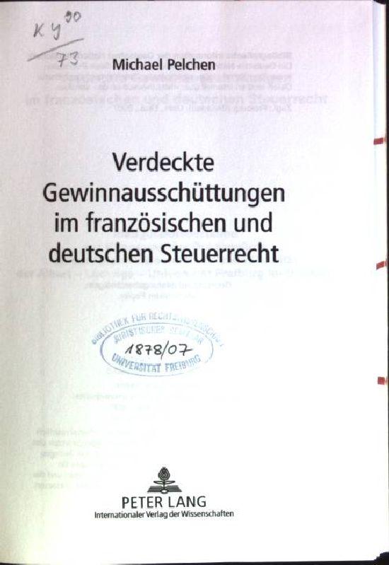 Verdeckte Gewinnausschüttungen im französischen und deutschen Steuerrecht. Freiburger Steuerforum; Bd. 12 - Pelchen, Michael
