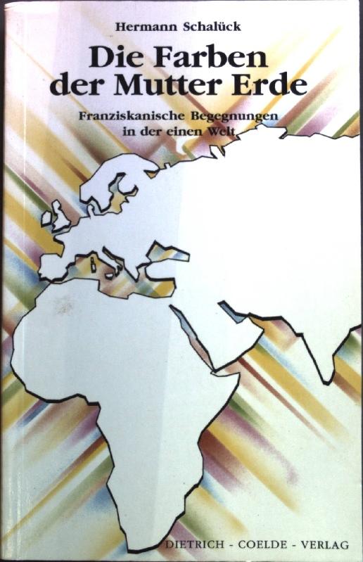 Die Farben der Mutter Erde : franziskanische Begegnungen in der einen Welt. - Schalück, Hermann