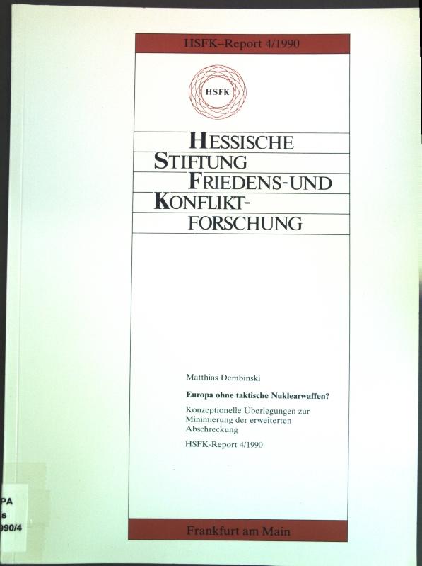 Europa ohne taktische Nuklearwaffen? : Konzeptionelle Überlegungen zur Minimierung der erweiterten Abschreckung. Hessische Stiftung Friedens- und Konfliktforschung: HSFK-Report 4/1990; - Dembinski, Matthias