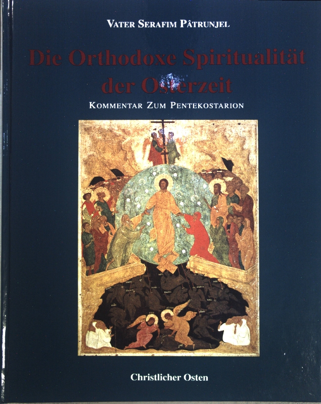 Die Orthodoxe Spiritualität der Osterzeit: Kommentar zum Pentekostarion. - Patrunjel, Serafim