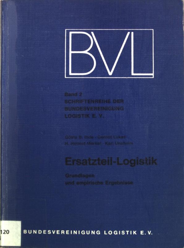 Ersatzteil-Logistik: Grundlagen und empirische Ergebnisse; Schriftenreihe der Bundesvereinigung Logistik e. V., Band 2; - Ihde, Gösta B., Gernot Lukas und H. Helmut Merkel