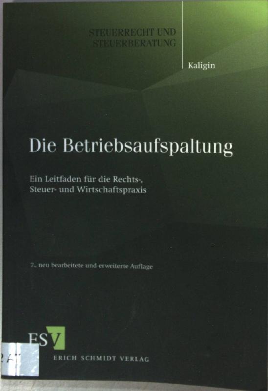 Die Betriebsaufspaltung : ein Leitfaden für die Rechts-, Steuer- und Wirtschaftspraxis. Steuerrecht und Steuerberatung Bd. 47; 7., neu bearb. und erw. Aufl. - Kaligin, Thomas