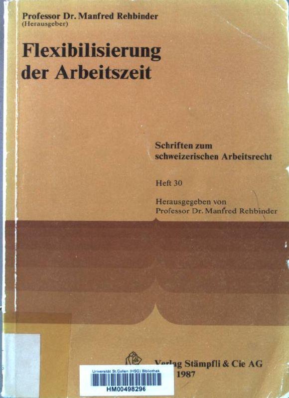 Flexibilisierung der Arbeitszeit. Schriften zum schweizerischen Arbeitsrecht ; H. 30 - Rehbinder, Manfred