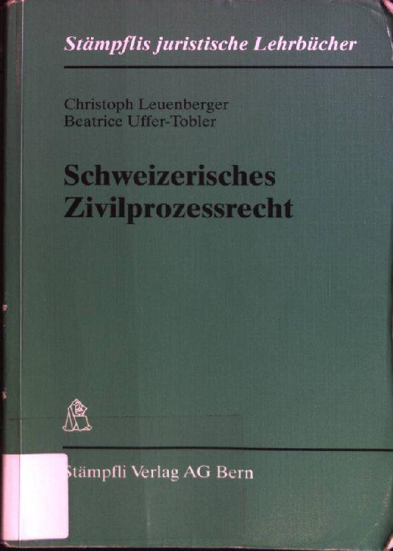 Schweizerisches Zivilprozessrecht. Stämpflis juristische Lehrbücher - Leuenberger, Christoph (Verfasser) und Beatrice (Verfasser) Uffer-Tobler