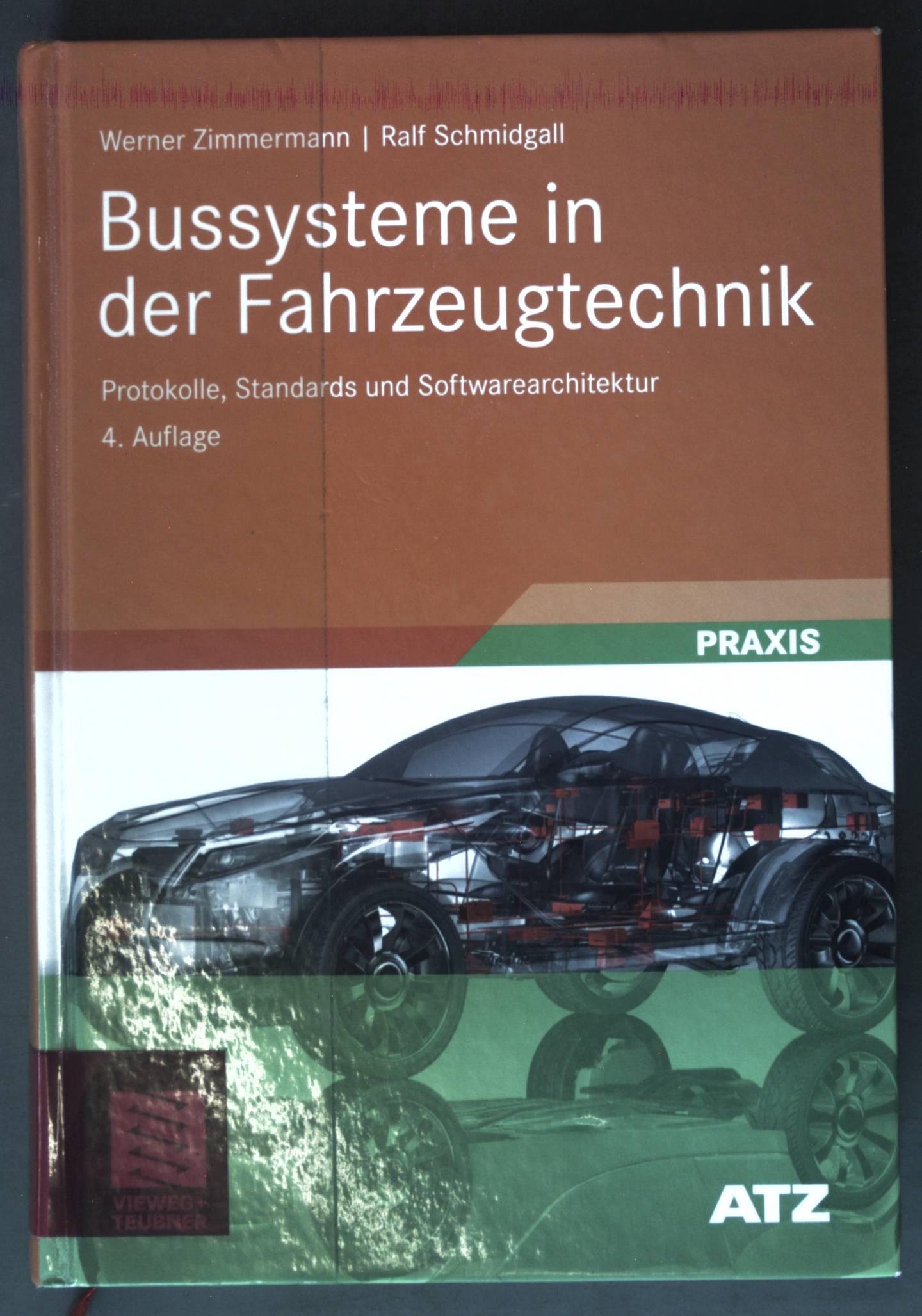 Bussysteme in der Fahrzeugtechnik : Protokolle, Standards und Softwarearchitektur ; ATZ-MTZ-Fachbuch; Praxis 4., aktualisierte und erw. Aufl. - Zimmermann, Werner und Christian Schmidgall