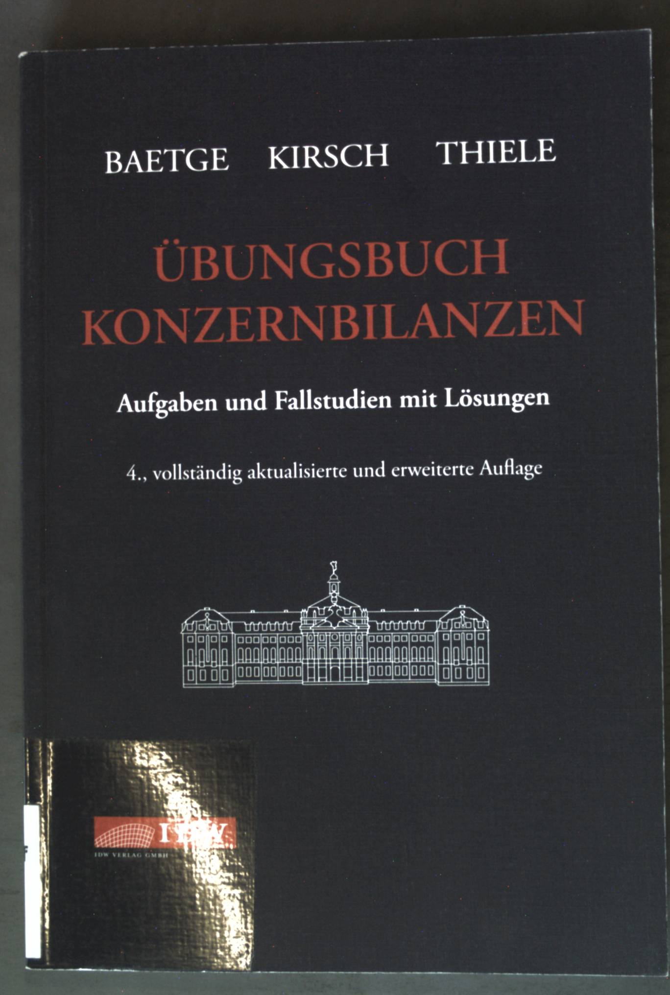 Übungsbuch Konzernbilanzen: Aufgaben und Fallstudien mit Lösungen  4. Aufl. - Baetge, Jörg, Hans-Jürgen Kirsch und Stefan Thiele