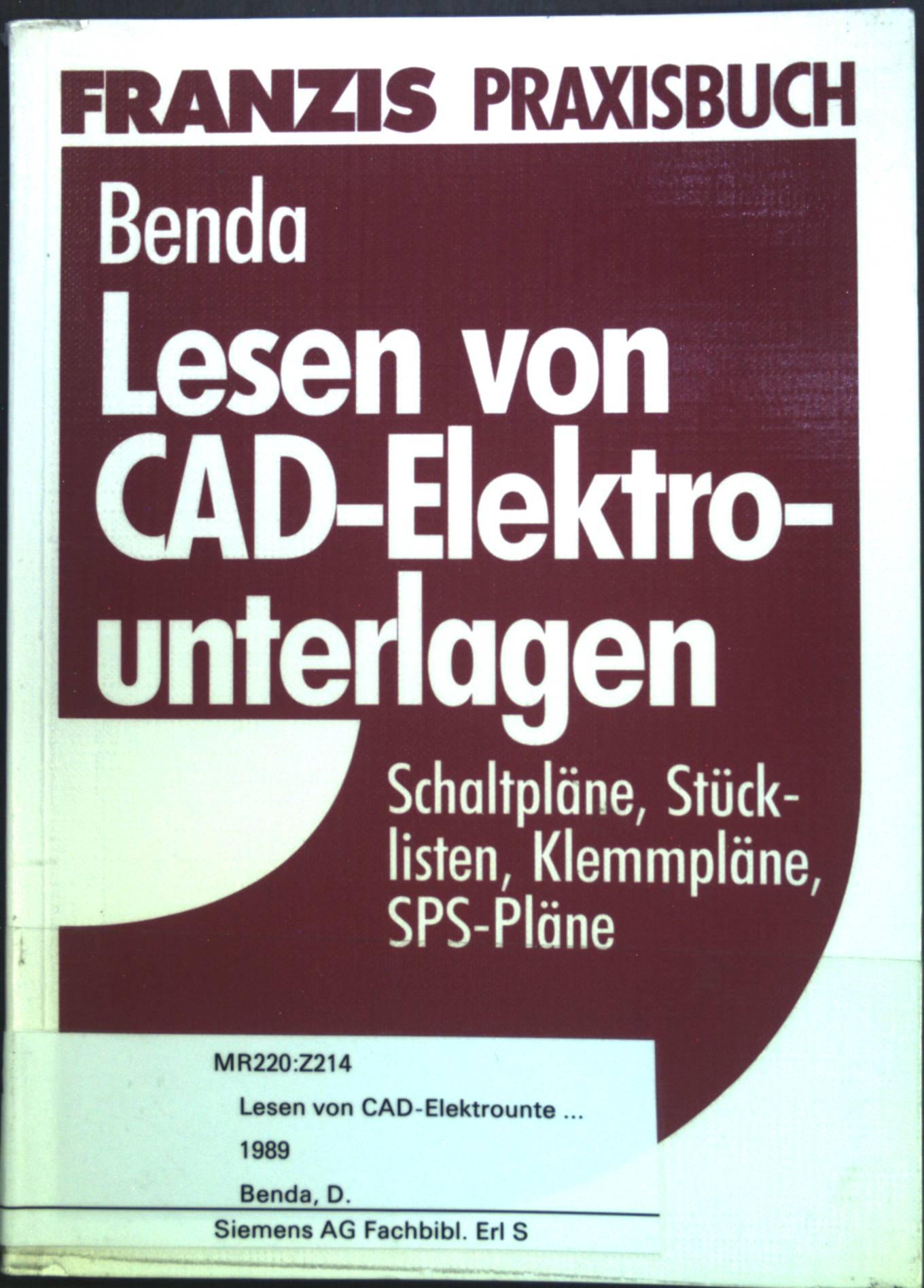 Lesen von CAD-Elektrounterlagen : Schaltpläne, Stücklisten, Klemmpläne und SPS-Pläne. Franzis-Praxisbuch. - Benda, Dietmar