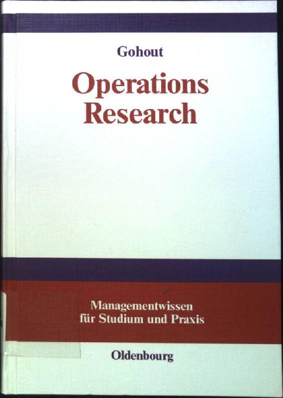 Operations-Research : lineare Optimierung, Transportprobleme und Zuordungsprobleme. Managementwissen für Studium und Praxis. - Gohout, Wolfgang