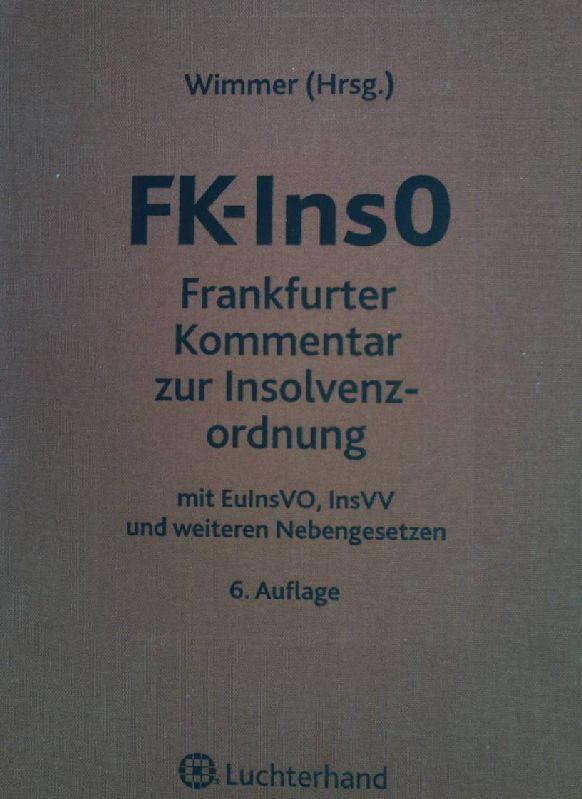 FK-InsO : Frankfurter Kommentar zur Insolvenzordnung.  6., neu bearb. Aufl. - Wimmer, Klaus und Martin Ahrens
