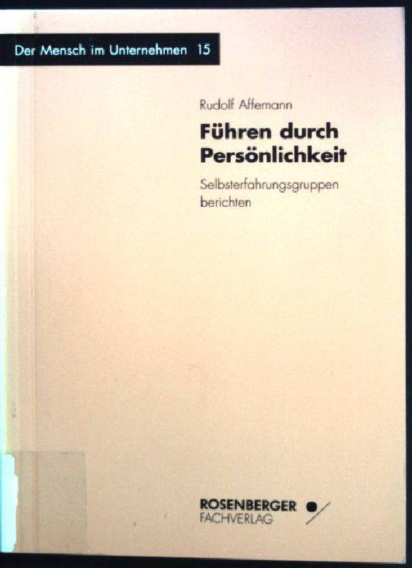 Führen durch Persönlichkeit : Selbsterfahrungsgruppen berichten. Der Mensch im Unternehmen ; Bd. 15 2., überarb. Aufl. - Affemann, Rudolf