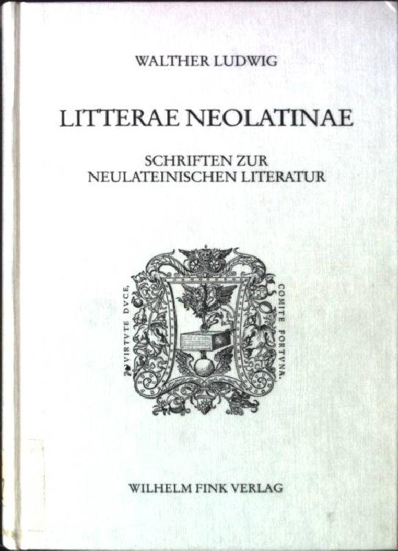 Litterae neolatinae : Schriften zur neulateinischen Literatur. Humanistische Bibliothek / Reihe 1 / Abhandlungen ; Bd. 35 - Ludwig, Walther