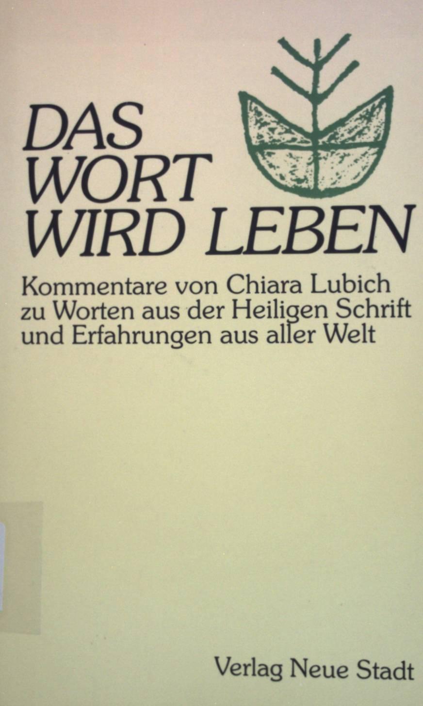 Das Wort wird Leben : Kommentare zu Worten aus der Heiligen Schrift und Erfahrungen aus aller Welt. Aus dem Leben 1. Aufl. - Lubich, Chiara