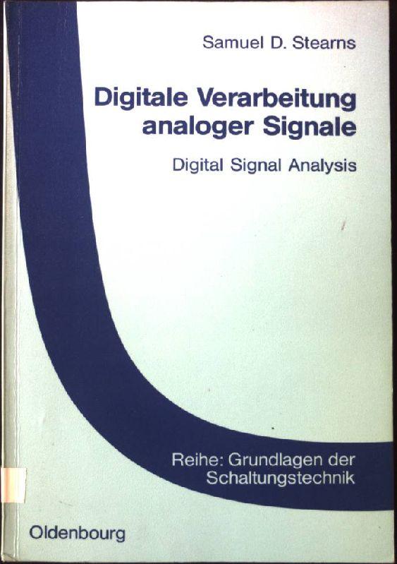 Digitale Verarbeitung analoger Signale = Digital signal analysis. Grundlagen der Schaltungstechnik - Stearns, Samuel D.