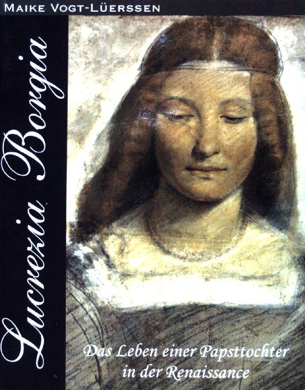 Lucrezia Borgia : Das Leben einer Papsttochter in der Renaissance. - Vogt-Lüerssen, Maike