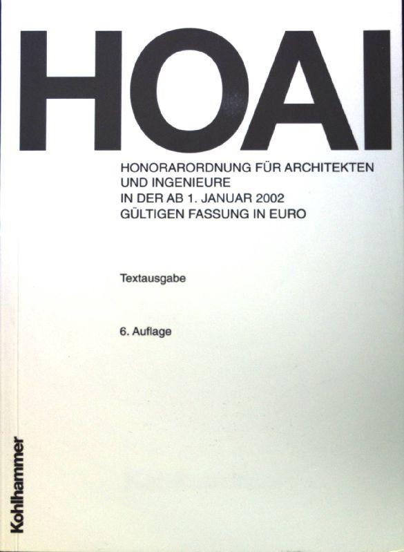 HOAI; Honorarordnung für Architekten und Ingenieure in der ab 1. Januar 2002 gültigen Fassung in Euro;  6. Aufl.