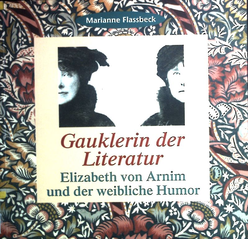 Gauklerin der Literatur : Elisabeth von Arnim und der weibliche Humor.  1. Aufl. - Flassbeck, Marianne