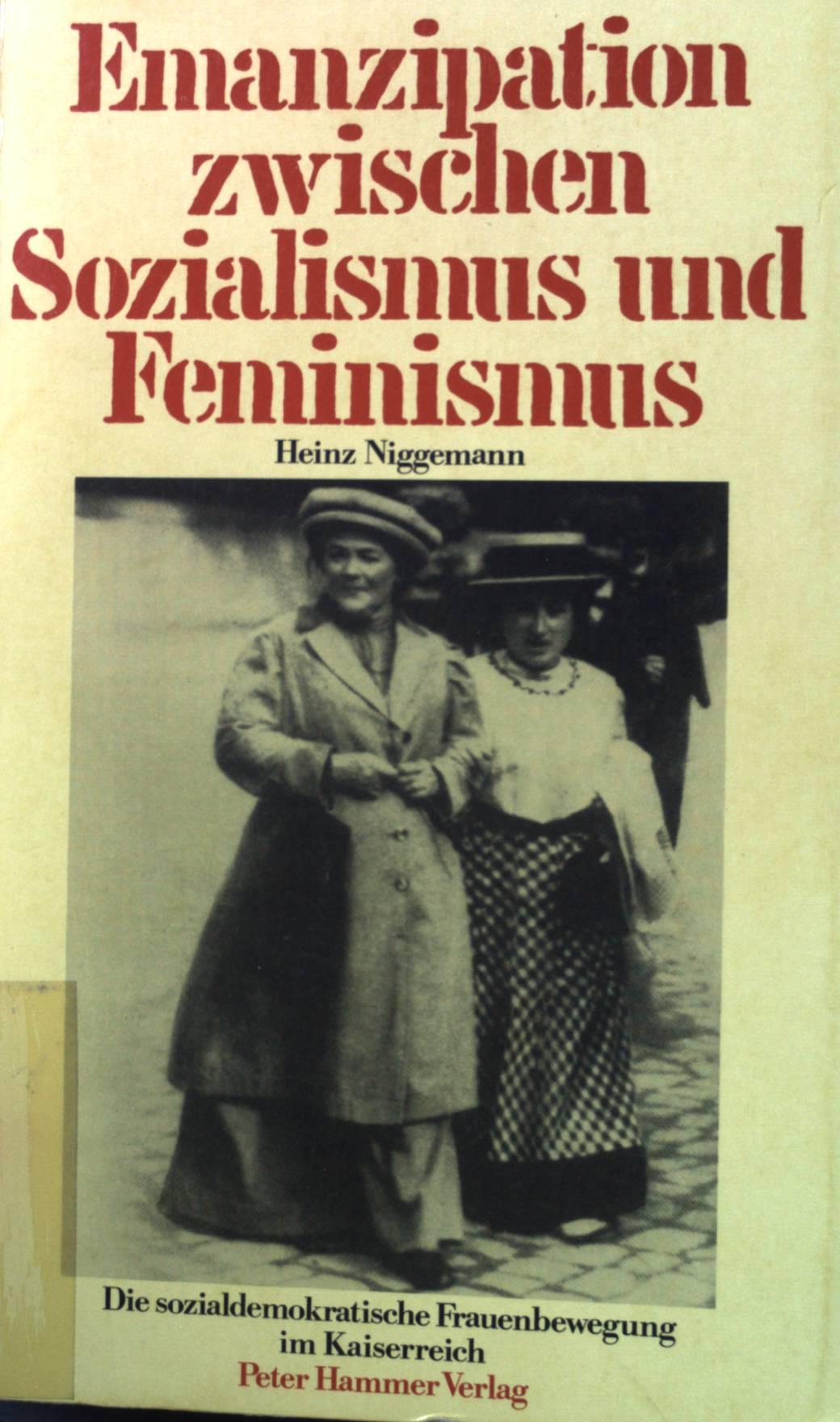 Emanzipation zwischen Sozialismus und Feminismus: Die sozialdemokratische Frauenbewegung im Kaiserreich. - Niggemann, Heinz