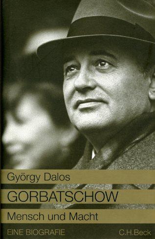 Gorbatschow. Mensch und Macht. Eine Biografie. - Dalos, György
