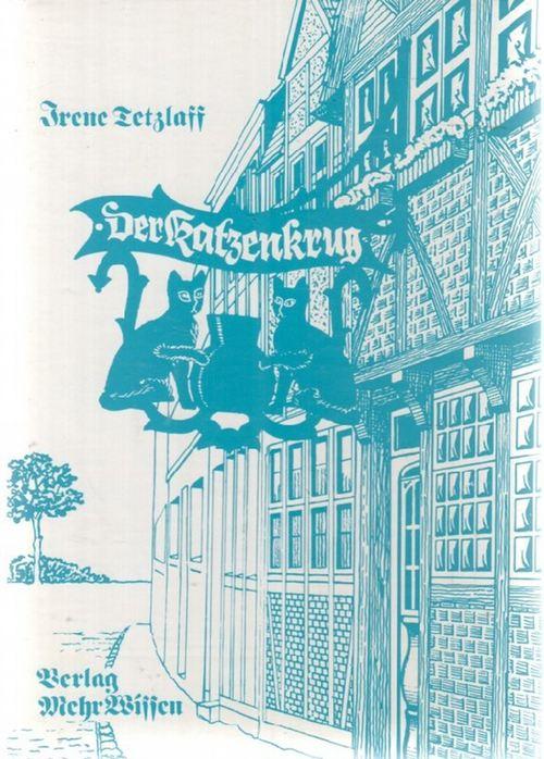 Der Katzenkrug ein Roman aus den Zeiten Napoleons von Irene Tetzlaff - Tetzlaff, Irene