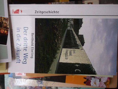 Der dritte Weg in die Zukunft autobiographischer Essay  Erinnerungen und Gedanken zu geschichtlichen Ereignissen in den vier deutschen Staaten, die Berthold Ebeling miterlebt hat,  Orig.-Ausg., 1. Auf - Ebeling, Berthold