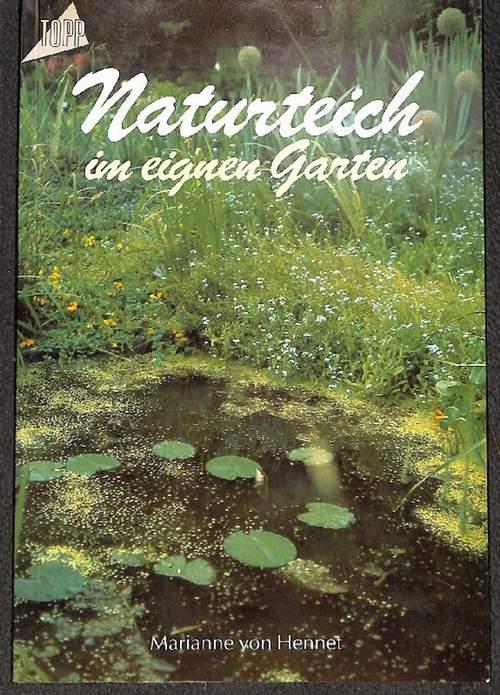 Naturteich im eigenen Garten  Entstehen eines naturnahen Teiches von  Marianne von Hennet  2. Aufl. - Hennet, Marianne von