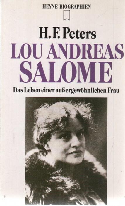 Lou Andreas-Salomé  als femme fatale erreichte sie einen legendärem Ruf und erregte Skandale unter ihren Zeitgenossen eine Autobiographie von Heinz Frederick Peters, - Peters, Heinz Frederick