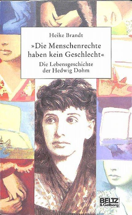 Die Menschenrechte haben kein Geschlecht die  Lebensgeschichte der Hedwig Dohm stellvertretend für alle Frauen von Heike Brandt - Brandt, Heike