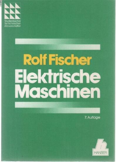 Elektrische Maschinen : Wirkungsweise, Betriebsverhalten und Steuerung mit von Dr. Ing. Rolf Fischer mit 456 bildern Das Fachwissen des Ingenieurs  7.auflage - Fischer, Rolf